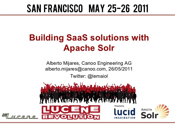 Building SaaS solutions with        Apache Solr   Alberto Mijares, Canoo Engineering AG   alberto.mijares@canoo.com, 26/05...