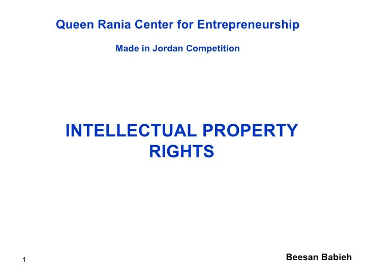 INTELLECTUAL PROPERTY RIGHTS Beesan Babieh Queen Rania Center for Entrepreneurship Made in Jordan Competition