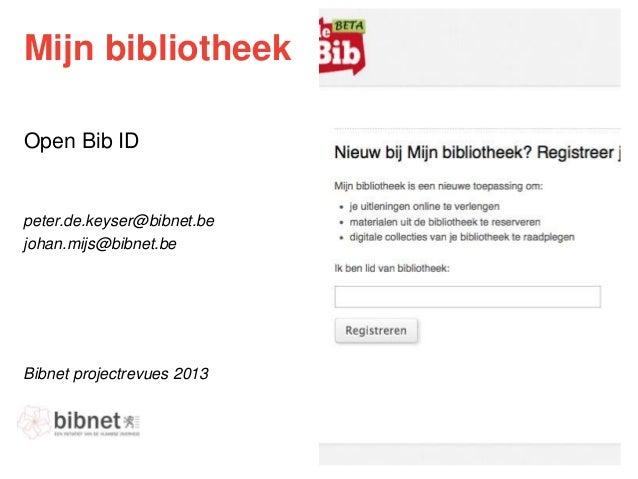 Mijn bibliotheekOpen Bib IDBibnet projectrevues 2013peter.de.keyser@bibnet.bejohan.mijs@bibnet.be
