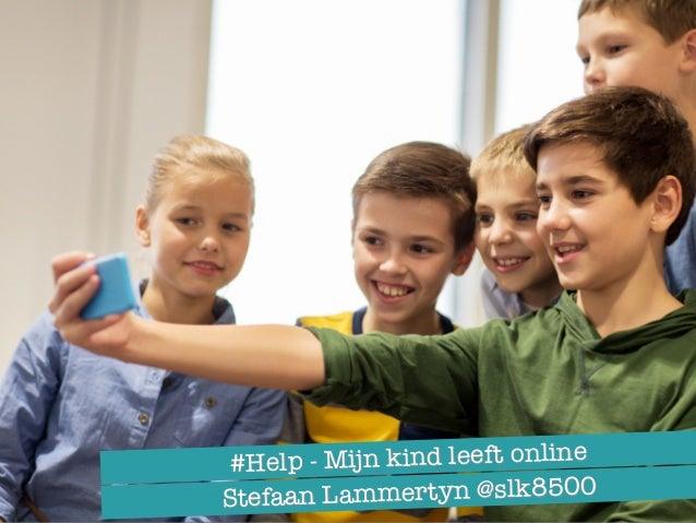 #Help - Mijn kind leeft online Stefaan Lammertyn @slk8500