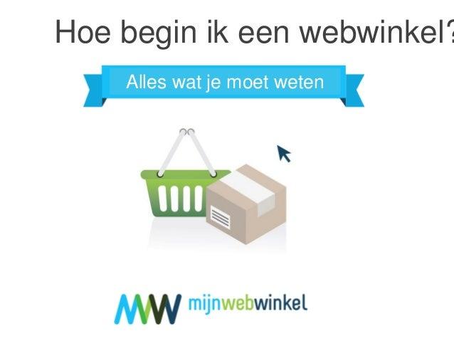 Presentatie Wwv14 Hoe Begin Ik Een Webwinkel Alles Wat Je Moet We
