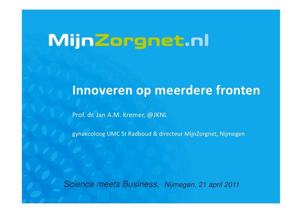 Innoverenopmeerderefronten  Prof.dr.JanA.M.Kremer,@JKNL  gynaecoloogUMCStRadboud&directeurMijnZorgnet,Nijme...
