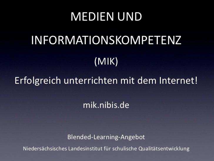 MEDIEN UND    INFORMATIONSKOMPETENZ                              (MIK)Erfolgreich unterrichten mit dem Internet!          ...