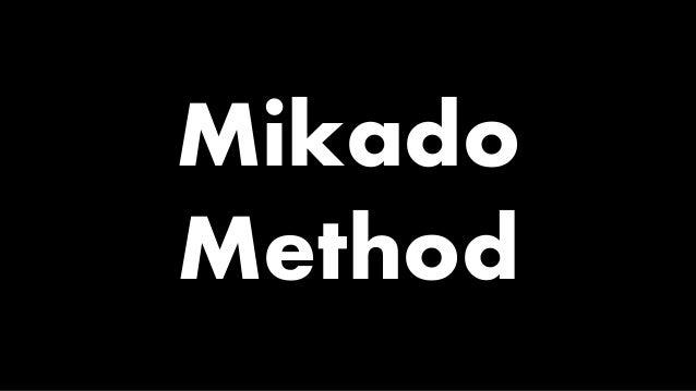 Mikado Method