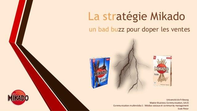 La stratégie Mikado un bad buzz pour doper les ventes Université de Fribourg Master Business Communication, SA15 Communica...