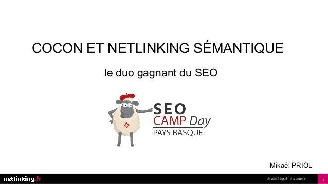 1#netlinking.fr #seocamp Mikaël PRIOL COCON ET NETLINKING SÉMANTIQUE le duo gagnant du SEO