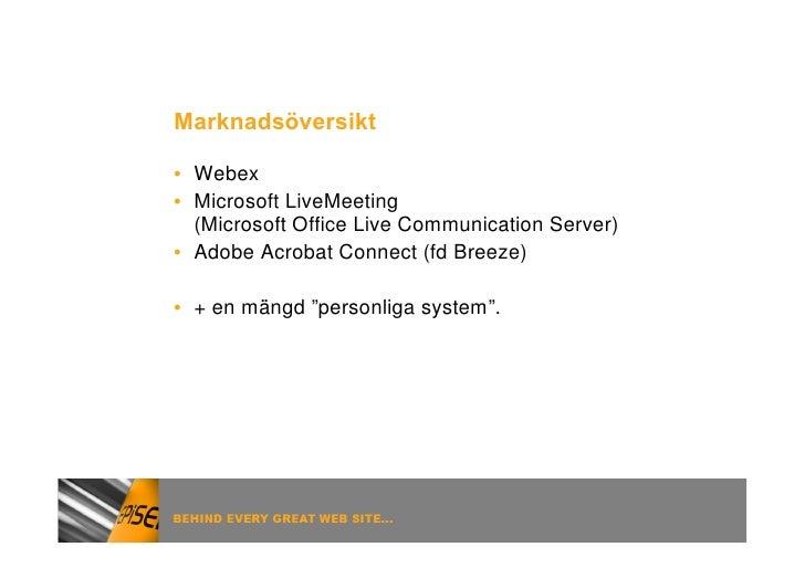 Marknadsöversikt  • Webex • Microsoft LiveMeeting   (Microsoft Office Live Communication Server) • Adobe Acrobat Connect (...