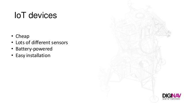 IoT devices • Cheap • Lots of different sensors • Battery-powered • Easy installation