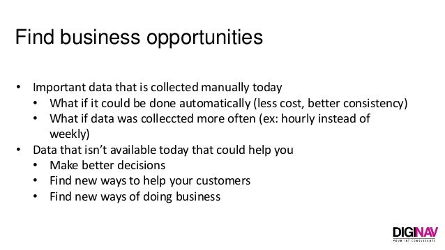 Find business opportunities • Important data that is collected manually today • What if it could be done automatically (le...