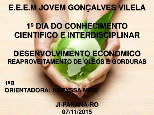 E.E.E.M JOVEM GONÇALVES VILELA 1º DIA DO CONHECIMENTO CIENTIFICO E INTERDISCIPLINAR DESENVOLVIMENTO ECONOMICO REAPROVEITAM...