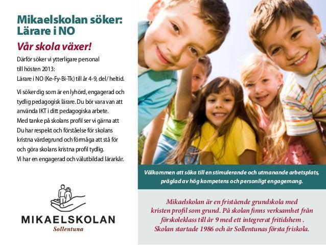 Mikaelskolan söker: Lärare i NO Mikaelskolan är en fristående grundskola med kristen profil som grund. På skolan finns ver...