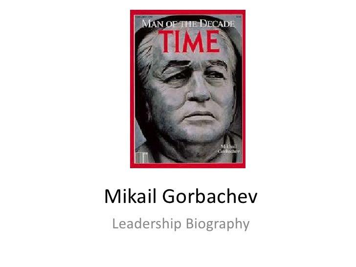 Mikail GorbachevLeadership Biography