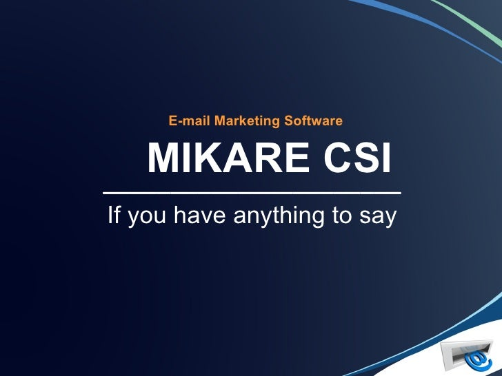 E-mail Marketing Software      MIKARE CSI ______________________ If you have anything to say