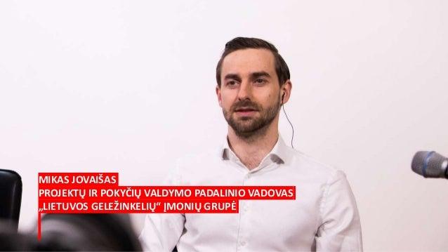 """MIKAS JOVAIŠAS PROJEKTŲ IR POKYČIŲ VALDYMO PADALINIO VADOVAS """"LIETUVOS GELEŽINKELIŲ"""" ĮMONIŲ GRUPĖ"""