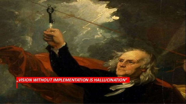 """""""VISION WITHOUT IMPLEMENTATION IS HALLUCINATION"""""""