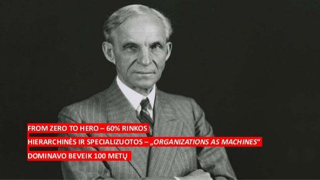 """FROM ZERO TO HERO – 60% RINKOS HIERARCHINĖS IR SPECIALIZUOTOS – """"ORGANIZATIONS AS MACHINES"""" DOMINAVO BEVEIK 100 METŲ"""