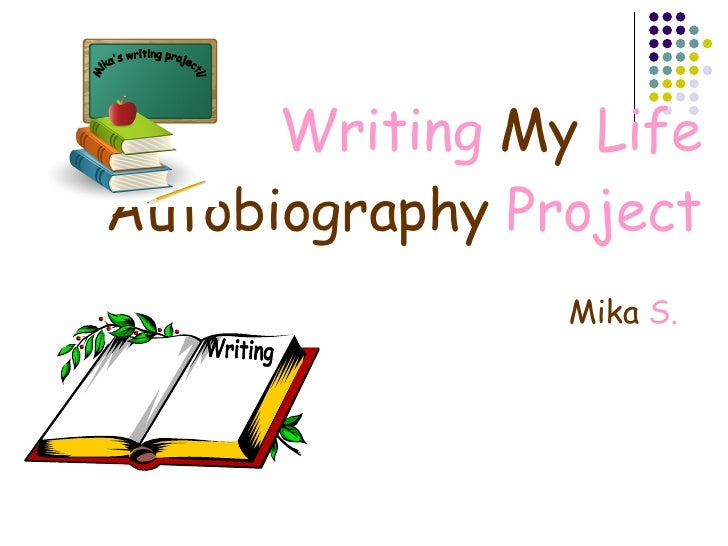 Writing  My  Life   Autobiography  Project Mika  S. Mika's writing project!! Writing
