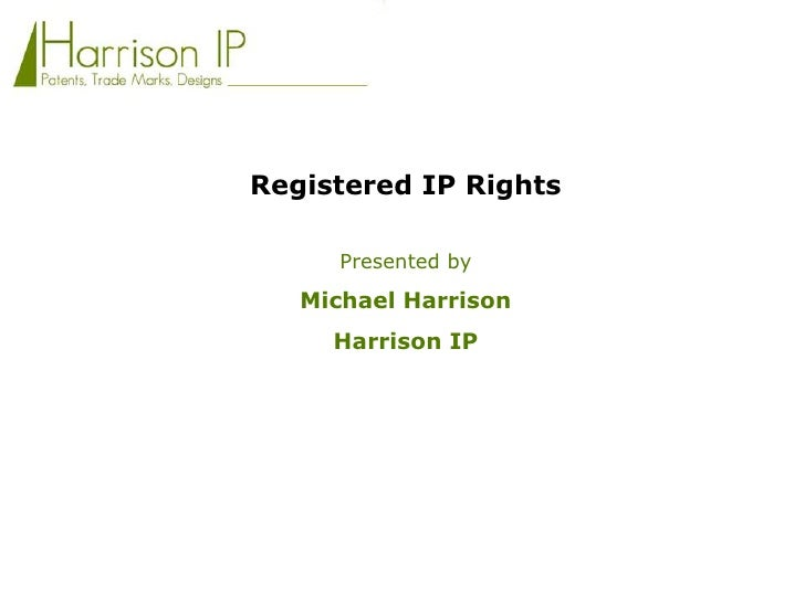Registered IP Rights<br />Presented by<br />Michael Harrison <br />Harrison IP<br />
