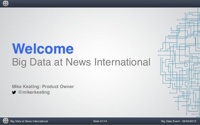 Big Data at News International!Welcome !Big Data at News International!!Big Data Event - 29/05/2013!Mike Keating: Product ...