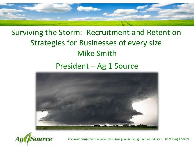 Surviving the Storm: Recruitment and Retention     Strategies for Businesses of every size                   Mike Smith   ...
