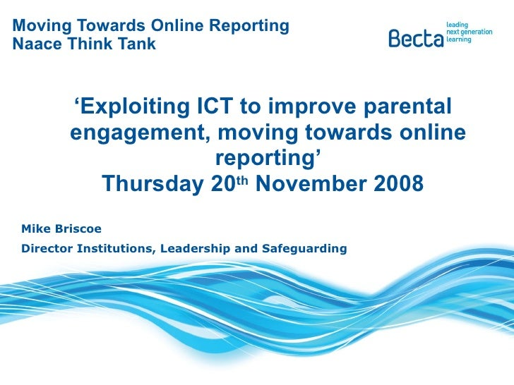 Moving Towards Online Reporting Naace Think Tank ' Exploiting ICT to improve parental engagement, moving towards online re...