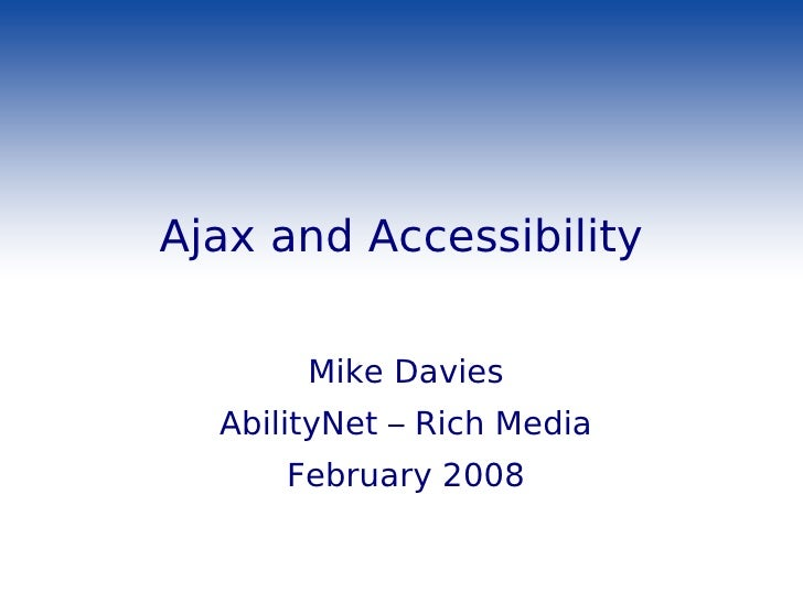 Ajax and Accessibility         Mike Davies   AbilityNet – Rich Media       February 2008