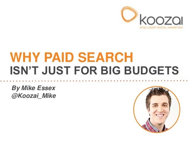 By Mike Essex@Koozai_MikeWHY PAID SEARCHISN'T JUST FOR BIG BUDGETS