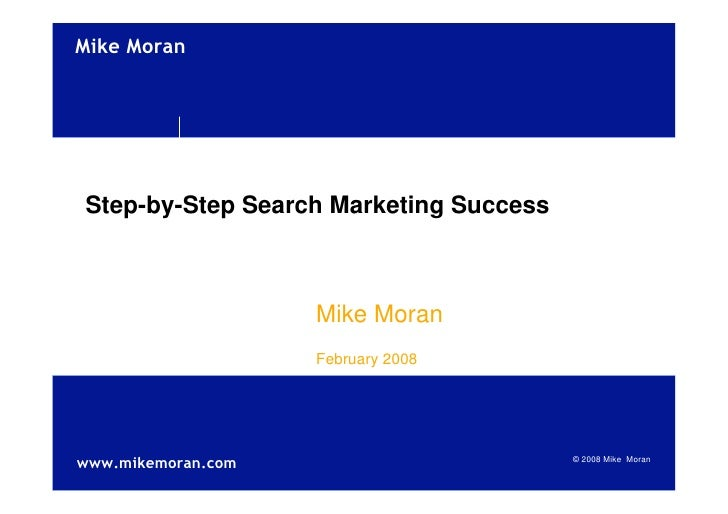 !quot;#$%!&'()     Step-by-Step Search Marketing Success                        Mike Moran                     February 20...