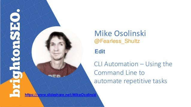 Mike Osolinski @Fearless_Shultz Edit CLI Automation – Using the Command Line to automate repetitive tasks https://www.slid...
