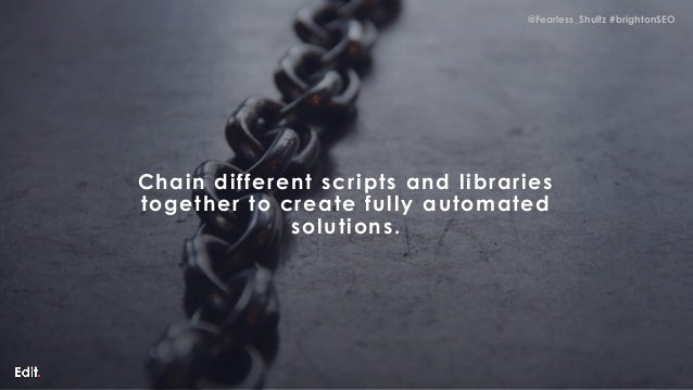 @Fearless_Shultz #brightonSEO @Fearless_Shultz #brightonSEO Chain different scripts and libraries together to create fully...