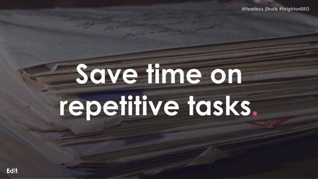 @Fearless_Shultz #brightonSEO @Fearless_Shultz #brightonSEO Save time on repetitive tasks.