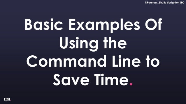 @Fearless_Shultz #brightonSEO Confidential @Fearless_Shultz #brightonSEO Basic Examples Of Using the Command Line to Save ...