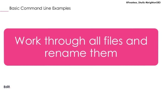 @Fearless_Shultz #brightonSEO Basic Command Line Examples Work through all files and rename them