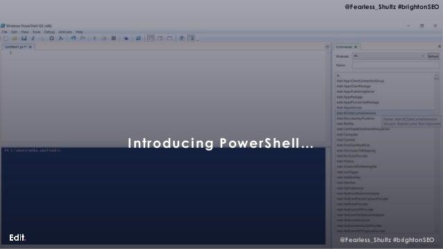 @Fearless_Shultz #brightonSEO @Fearless_Shultz #brightonSEO Introducing PowerShell…