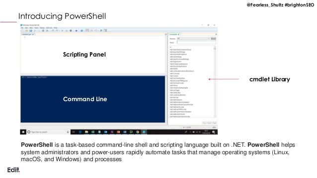 @Fearless_Shultz #brightonSEO Introducing PowerShell Scripting Panel Command Line cmdlet Library PowerShell is a task-base...