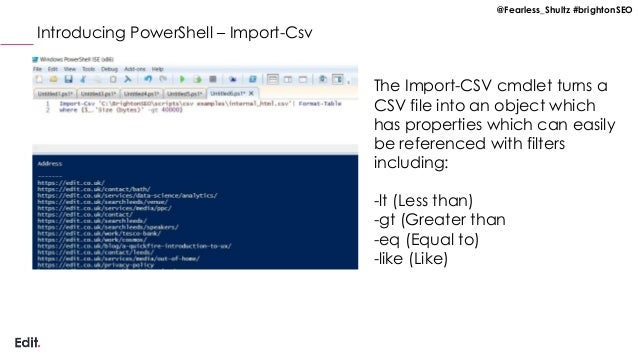 @Fearless_Shultz #brightonSEO Introducing PowerShell – Import-Csv The Import-CSV cmdlet turns a CSV file into an object wh...