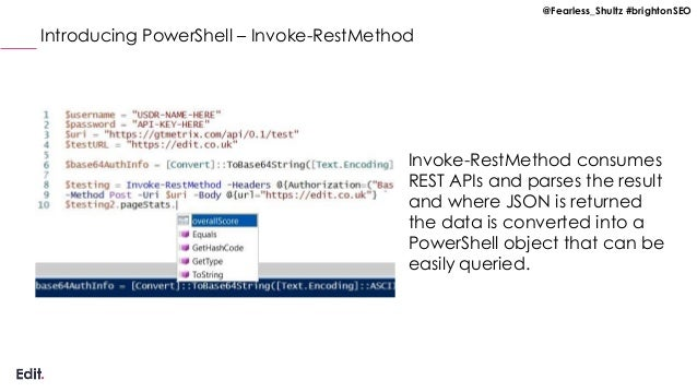 @Fearless_Shultz #brightonSEO Introducing PowerShell – Invoke-RestMethod Invoke-RestMethod consumes REST APIs and parses t...
