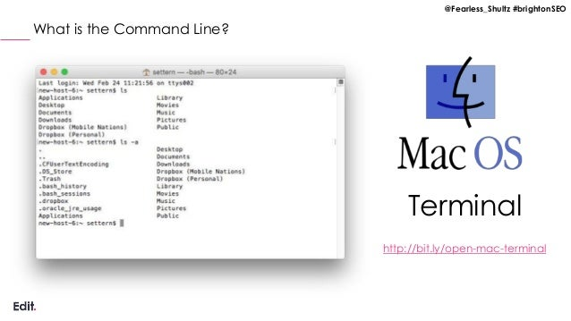 @Fearless_Shultz #brightonSEO What is the Command Line? Terminal http://bit.ly/open-mac-terminal