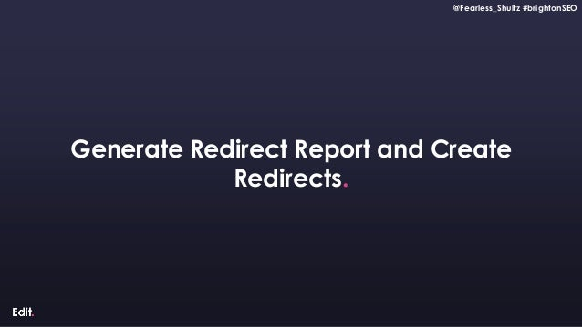 @Fearless_Shultz #brightonSEO Confidential @Fearless_Shultz #brightonSEO Generate Redirect Report and Create Redirects.