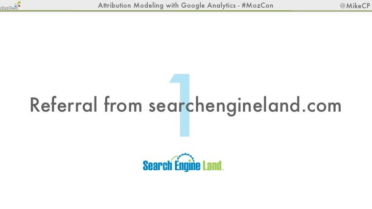 Attribution Modeling with Google Analytics - #MozCon   @MikeCP                        1Referral from searchengineland.com