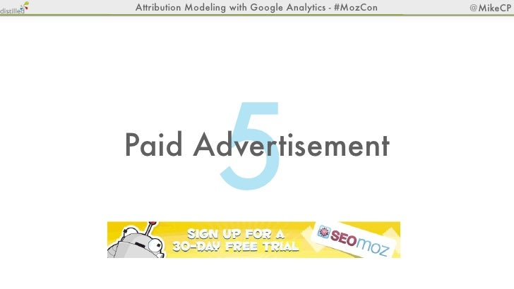 Attribution Modeling with Google Analytics - #MozCon   @MikeCP                 5Paid Advertisement
