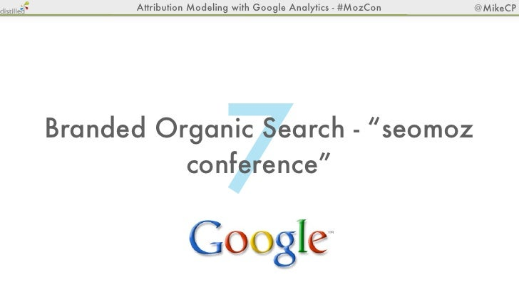 "Attribution Modeling with Google Analytics - #MozCon   @MikeCP                        7Branded Organic Search - ""seomoz   ..."