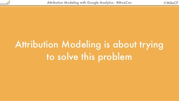 Attribution Modeling with Google Analytics - #MozCon   @MikeCP         True(r) ROI