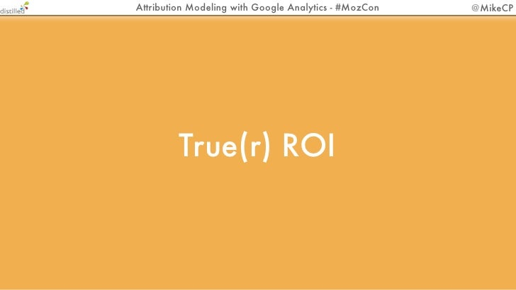 Attribution Modeling with Google Analytics - #MozCon   @MikeCP      Why It's Hard