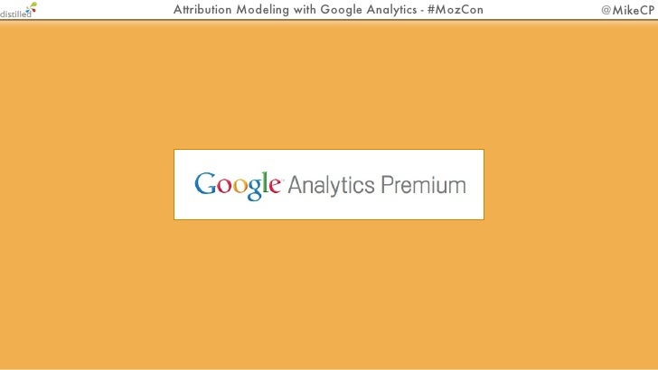 Attribution Modeling with Google Analytics - #MozCon   @MikeCP      Shortcomings