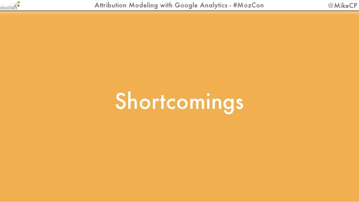 Attribution Modeling with Google Analytics - #MozCon   @MikeCPSmarter Decision Making