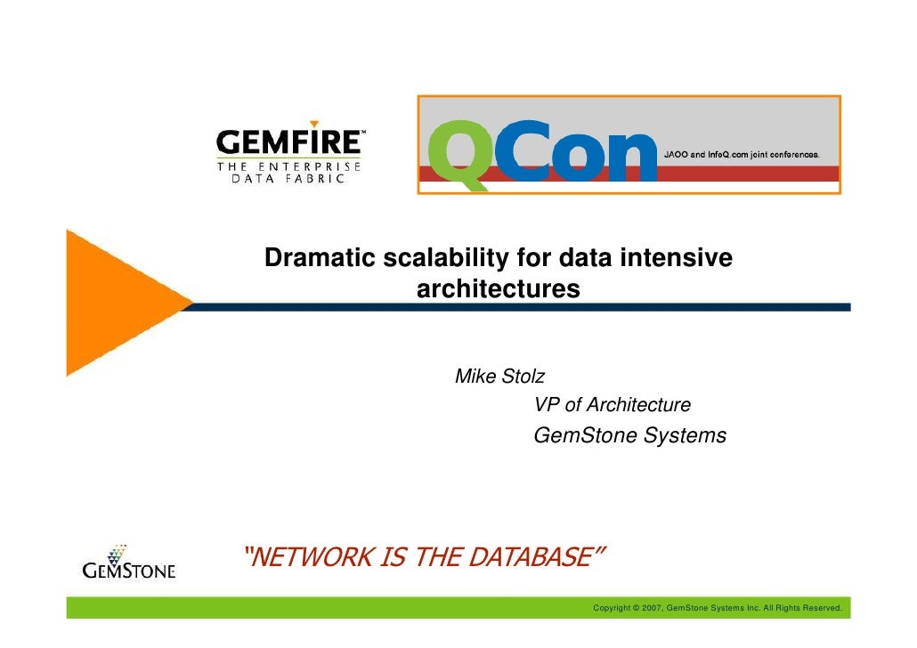 Dramatic scalability for data intensive             architectures                   Mike Stolz                          VP...