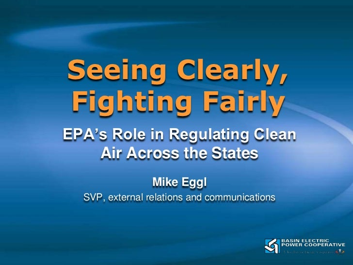 Seeing Clearly, Fighting Fairly<br />EPA's Role in Regulating Clean Air Across the States<br />Mike Eggl<br />SVP, externa...