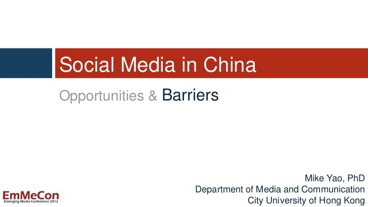 Social Media in ChinaOpportunities & Barriers                                              Mike Yao, PhD                  ...