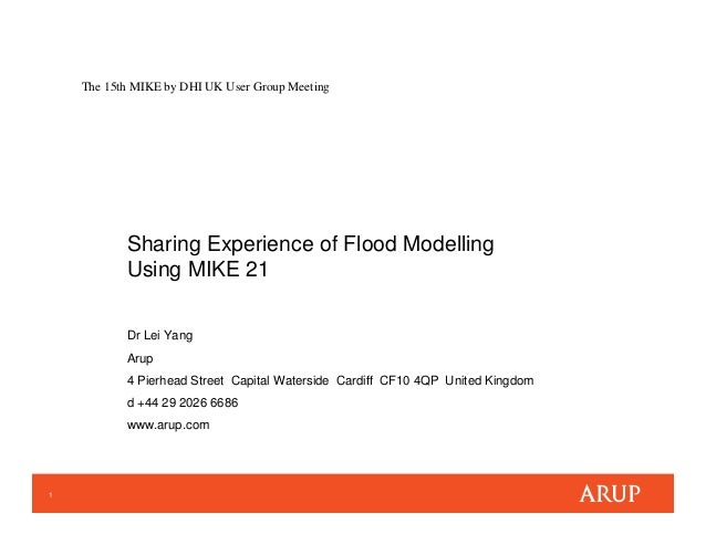 1 The 15th MIKE by DHI UK User Group Meeting Sharing Experience of Flood Modelling Using MIKE 21 Dr Lei Yang Arup 4 Pierhe...